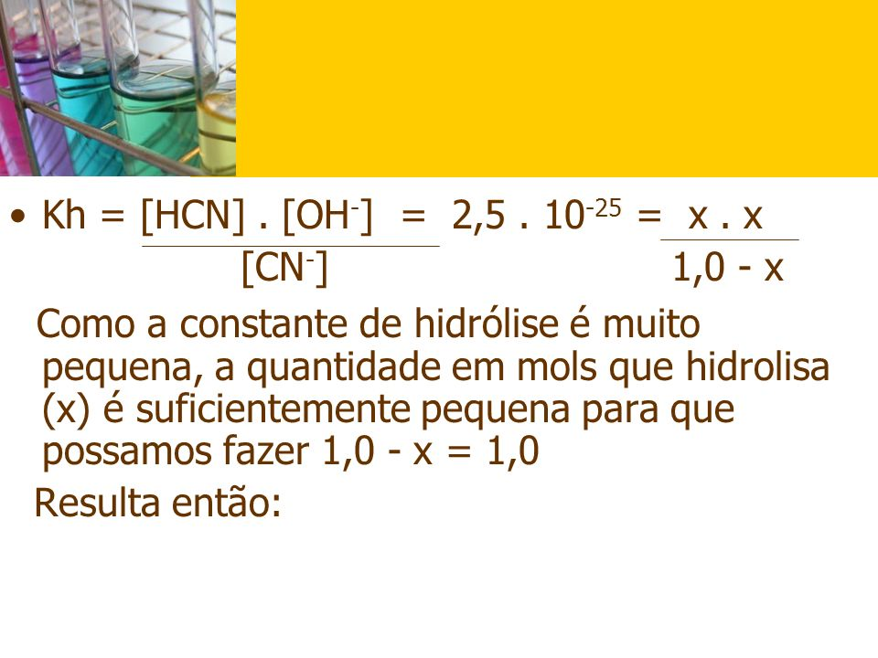 Kh = [HCN] . [OH-] = 2,5 . 10-25 = x . x [CN-] 1,0 - x.